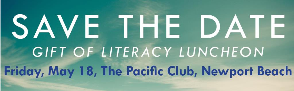 Save the Date for Gift of Literacy Luncheon, Friday, May 18, The Pacific Club, Newport Beach