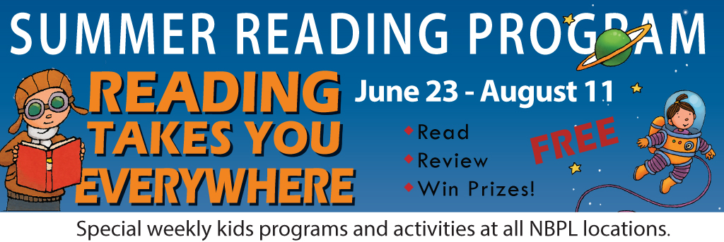 Summer Reading Program, Reading Takes You Everywhere, June 23-August 11, Special weekly kids programs and activities at all NBPL locations.