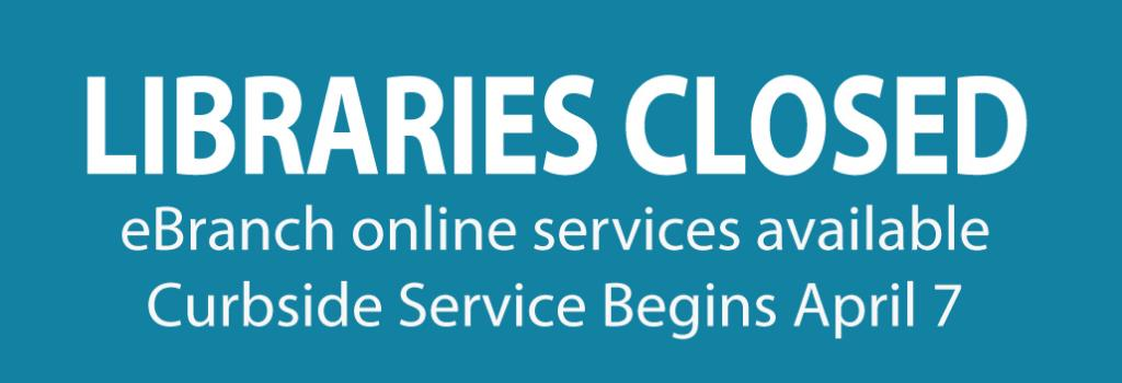 Libraries Closed, eBranch online resources available, Curbside Service begins April 7FrontPageCurbside
