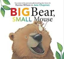Big Bear, Small Mouse by Karma Wilson--Simon & Schuster