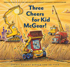 Three Cheers for Kid McGear by Sherri Duskey Rinker-- Chronicle Books