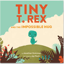 Tiny T. Rex and the Impossible Hug by Jonathan Stutzman-- Chronicle Books