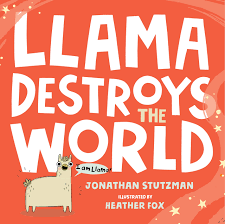 Llama Destroys the World by Jonathan Stutzman--Macmillan Children's Publishing Group