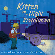 Kitten and the Night Watchman by John Sullivan-- Simon & Schuster