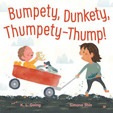 Bumpety, Dunkety, Thumpety-Thump by K.L. Going - Simon & Schuster