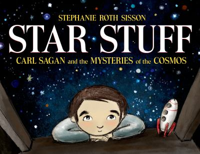 Star stuff : Carl Sagan and the mysteries of the cosmos by Stephanie Roth Sisson