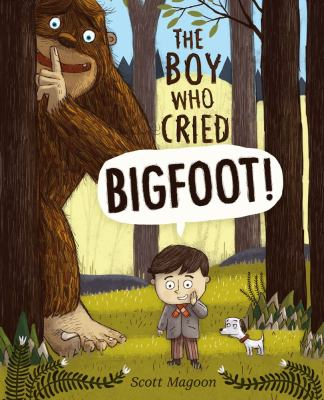 The Boy who Cried Bigfoot by Scott Magoon-- Simon & Schuster