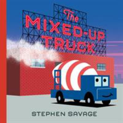 The Mixed Up Truck by Stephen Savage--Macmillan Children's Publishing Group