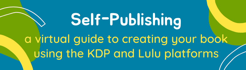 Self-Publishing a virtual guide to creating your book using the KDP and Lulu platforms